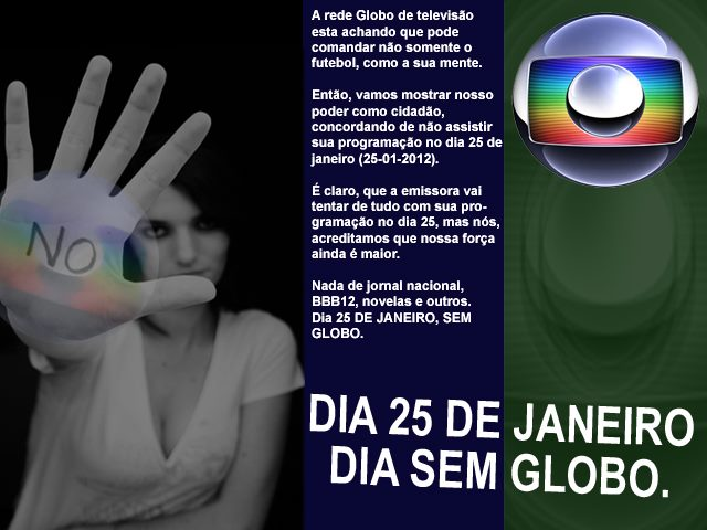 Campanha: 25 dia de janeiro, um dia sem TV Globo!